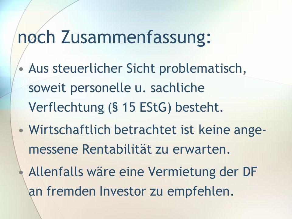 noch Zusammenfassung: Aus steuerlicher Sicht problematisch, soweit personelle u. sachliche Verflechtung (§ 15 EStG) besteht. Wirtschaftlich betrachtet