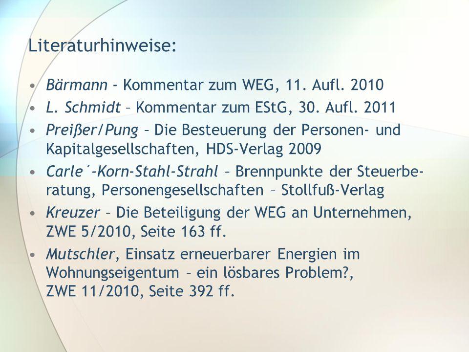 Literaturhinweise: Bärmann - Kommentar zum WEG, 11. Aufl. 2010 L. Schmidt – Kommentar zum EStG, 30. Aufl. 2011 Preißer/Pung – Die Besteuerung der Pers
