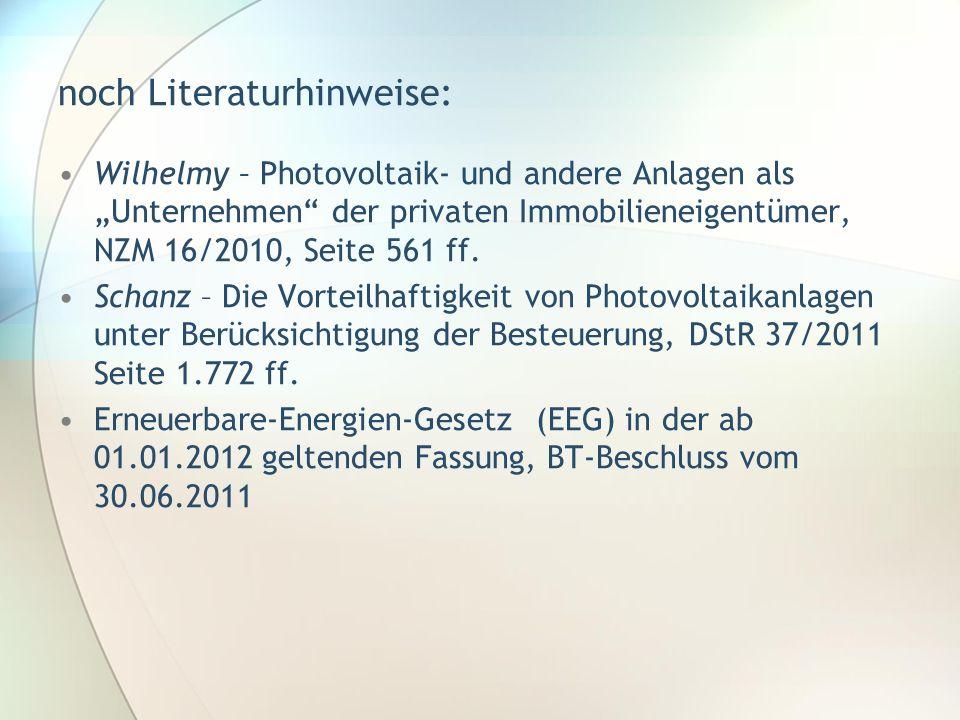 noch Literaturhinweise: Wilhelmy – Photovoltaik- und andere Anlagen als Unternehmen der privaten Immobilieneigentümer, NZM 16/2010, Seite 561 ff. Scha