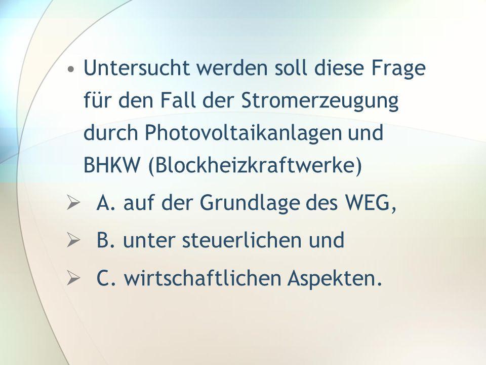 Untersucht werden soll diese Frage für den Fall der Stromerzeugung durch Photovoltaikanlagen und BHKW (Blockheizkraftwerke) A. auf der Grundlage des W