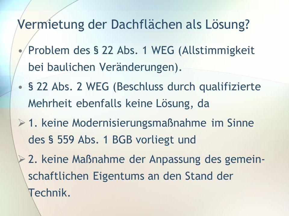 Problem des § 22 Abs. 1 WEG (Allstimmigkeit bei baulichen Veränderungen). § 22 Abs. 2 WEG (Beschluss durch qualifizierte Mehrheit ebenfalls keine Lösu