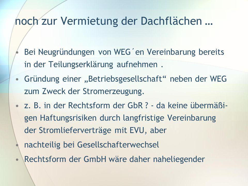 Bei Neugründungen von WEG´en Vereinbarung bereits in der Teilungserklärung aufnehmen. Gründung einer Betriebsgesellschaft neben der WEG zum Zweck der