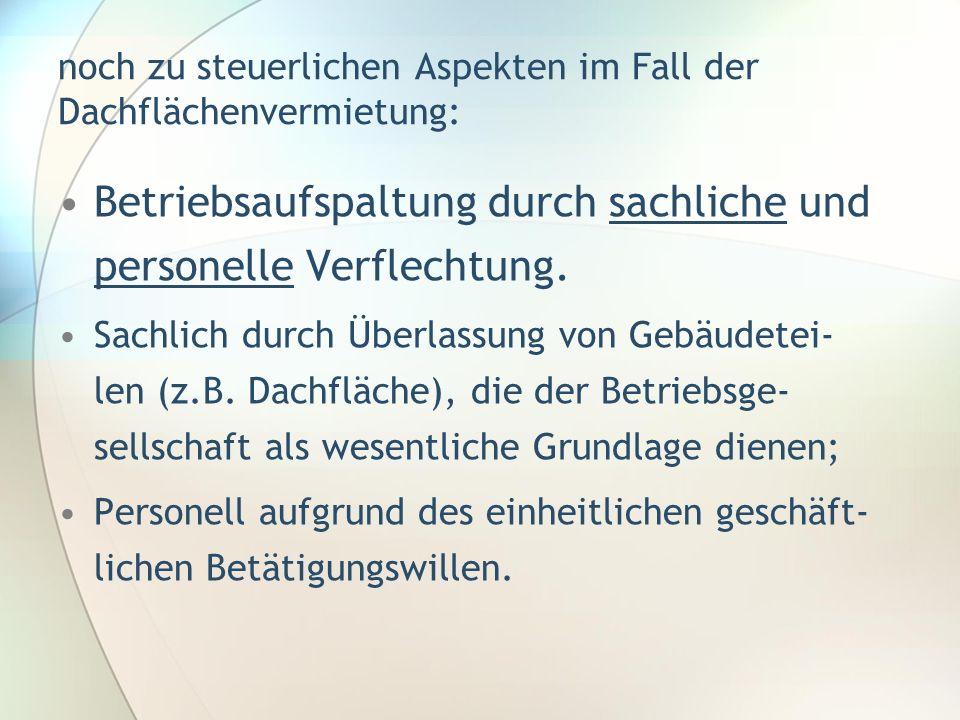 noch zu steuerlichen Aspekten im Fall der Dachflächenvermietung: Ausführliche Darstellung zur Betriebsauf- spaltung und Abfärbetheorie in L.