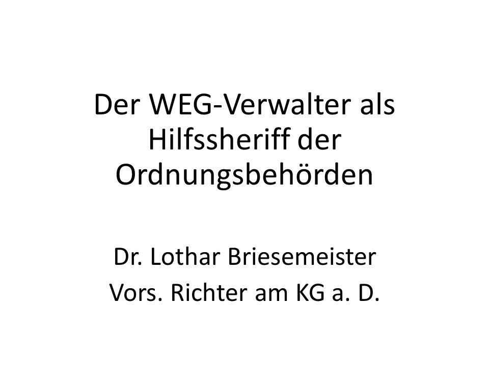 Der WEG-Verwalter als Hilfssheriff der Ordnungsbehörden Dr. Lothar Briesemeister Vors. Richter am KG a. D.