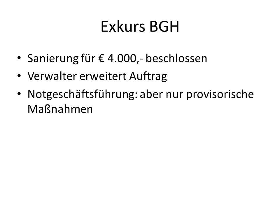 Exkurs BGH Sanierung für 4.000,- beschlossen Verwalter erweitert Auftrag Notgeschäftsführung: aber nur provisorische Maßnahmen