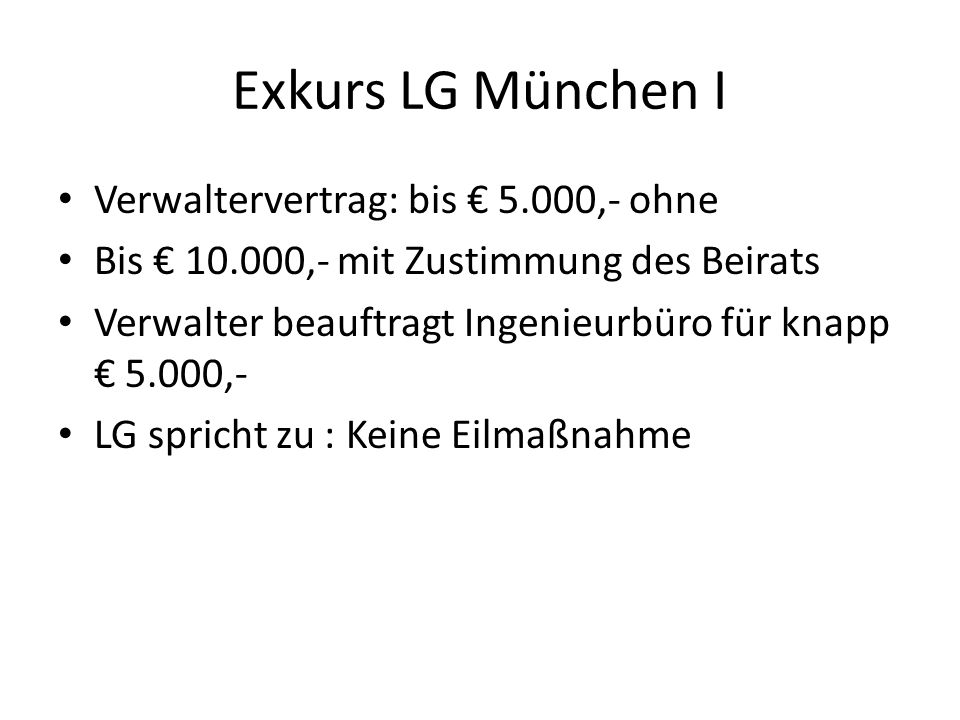 Exkurs LG München I Verwaltervertrag: bis 5.000,- ohne Bis 10.000,- mit Zustimmung des Beirats Verwalter beauftragt Ingenieurbüro für knapp 5.000,- LG