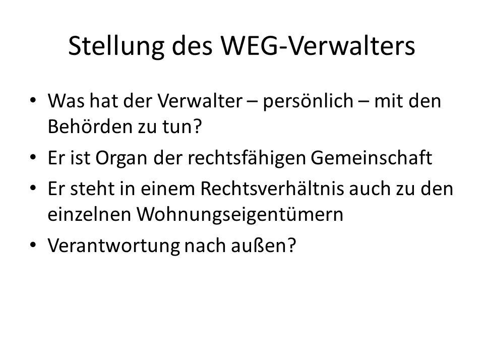 Stellung des WEG-Verwalters Was hat der Verwalter – persönlich – mit den Behörden zu tun? Er ist Organ der rechtsfähigen Gemeinschaft Er steht in eine