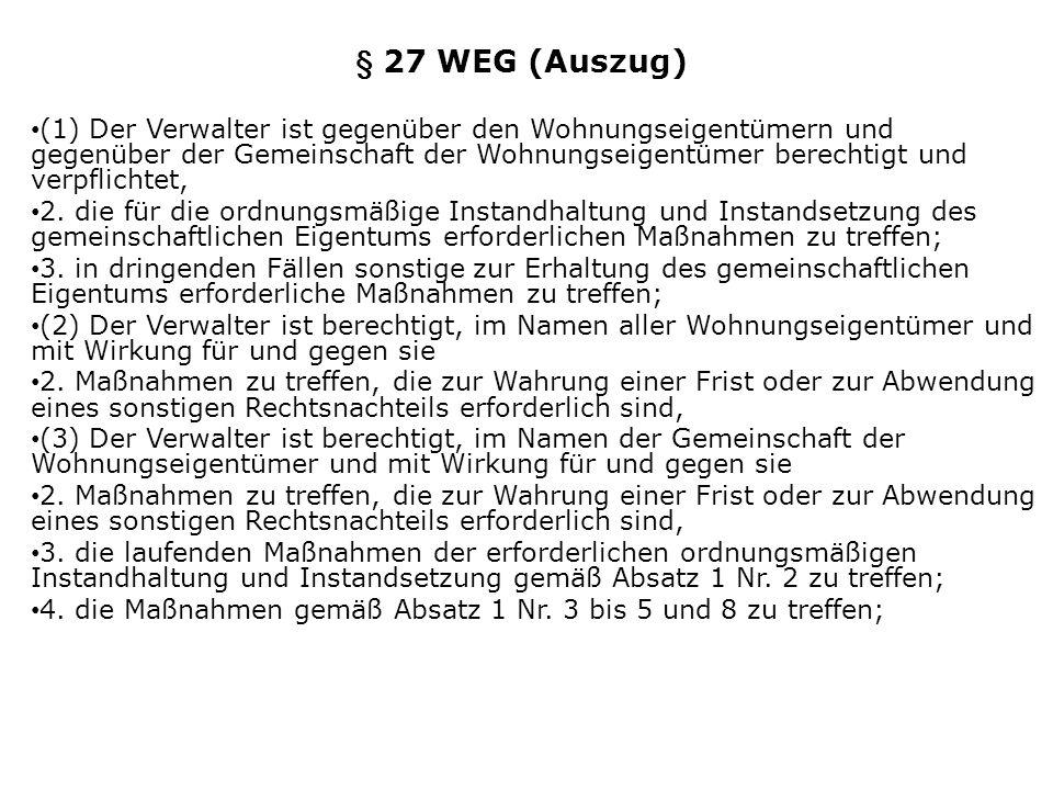 § 27 WEG (Auszug) (1) Der Verwalter ist gegenüber den Wohnungseigentümern und gegenüber der Gemeinschaft der Wohnungseigentümer berechtigt und verpfli