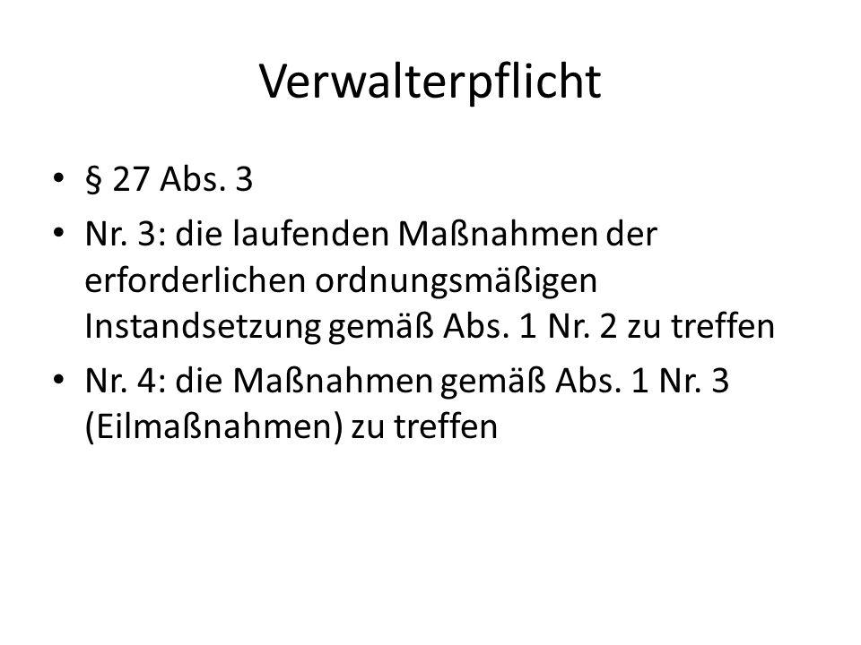 Verwalterpflicht § 27 Abs. 3 Nr. 3: die laufenden Maßnahmen der erforderlichen ordnungsmäßigen Instandsetzung gemäß Abs. 1 Nr. 2 zu treffen Nr. 4: die
