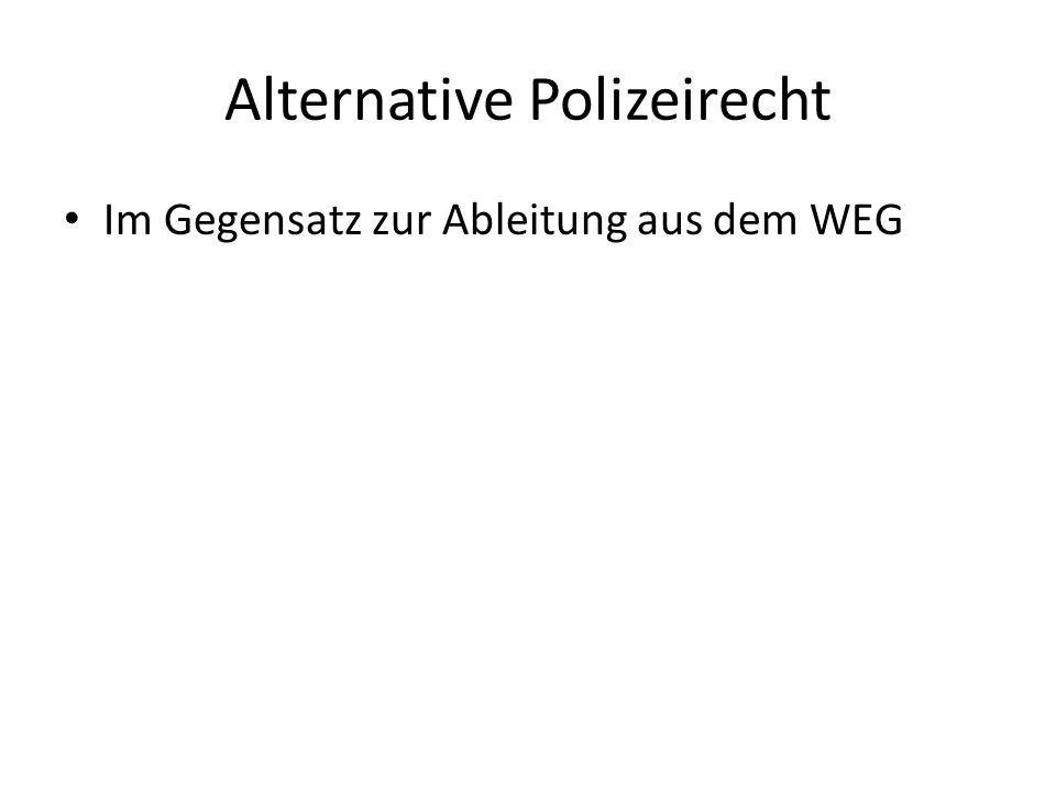 Alternative Polizeirecht Im Gegensatz zur Ableitung aus dem WEG