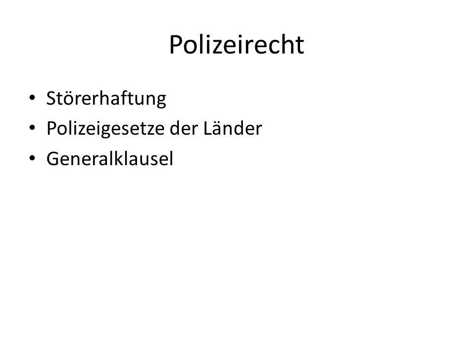 Polizeirecht Störerhaftung Polizeigesetze der Länder Generalklausel