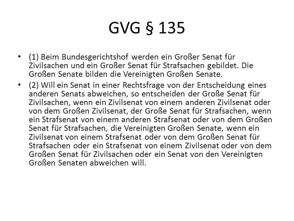 GVG § 135 (1) Beim Bundesgerichtshof werden ein Großer Senat für Zivilsachen und ein Großer Senat für Strafsachen gebildet. Die Großen Senate bilden d