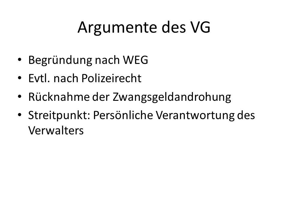 Argumente des VG Begründung nach WEG Evtl. nach Polizeirecht Rücknahme der Zwangsgeldandrohung Streitpunkt: Persönliche Verantwortung des Verwalters