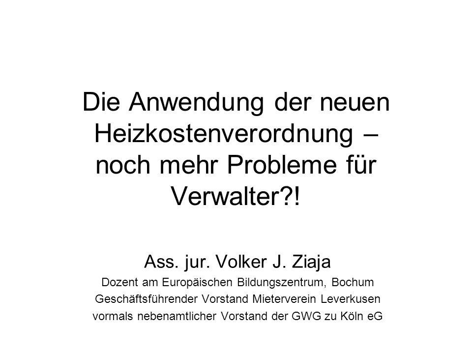 Die Anwendung der neuen Heizkostenverordnung – noch mehr Probleme für Verwalter?! Ass. jur. Volker J. Ziaja Dozent am Europäischen Bildungszentrum, Bo