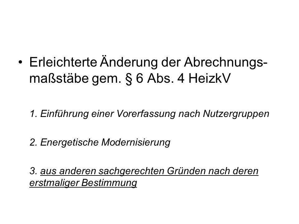 Erleichterte Änderung der Abrechnungs- maßstäbe gem. § 6 Abs. 4 HeizkV 1. Einführung einer Vorerfassung nach Nutzergruppen 2. Energetische Modernisier