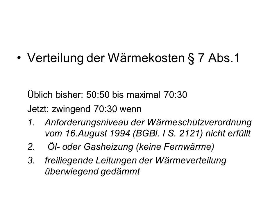 Verteilung der Wärmekosten § 7 Abs.1 Üblich bisher: 50:50 bis maximal 70:30 Jetzt: zwingend 70:30 wenn 1.Anforderungsniveau der Wärmeschutzverordnung