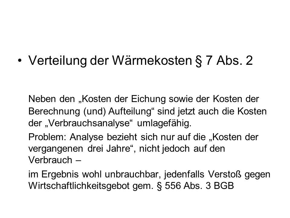 Verteilung der Wärmekosten § 7 Abs. 2 Neben den Kosten der Eichung sowie der Kosten der Berechnung (und) Aufteilung sind jetzt auch die Kosten der Ver