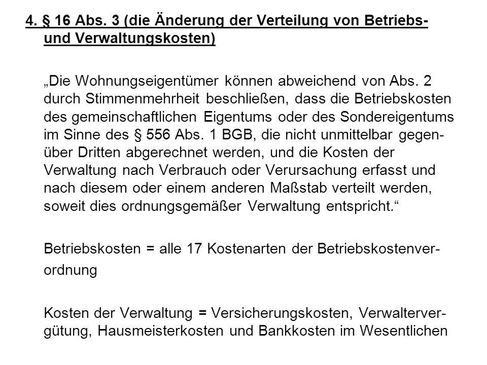 4. § 16 Abs. 3 (die Änderung der Verteilung von Betriebs- und Verwaltungskosten) Die Wohnungseigentümer können abweichend von Abs. 2 durch Stimmenmehr
