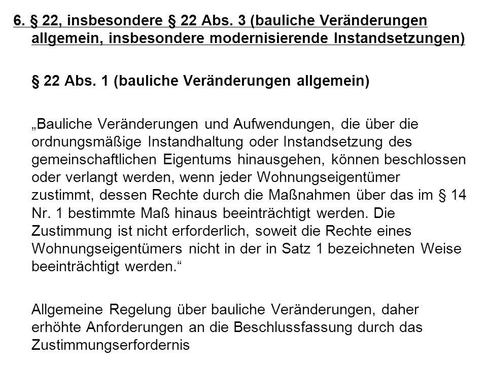 6. § 22, insbesondere § 22 Abs. 3 (bauliche Veränderungen allgemein, insbesondere modernisierende Instandsetzungen) § 22 Abs. 1 (bauliche Veränderunge