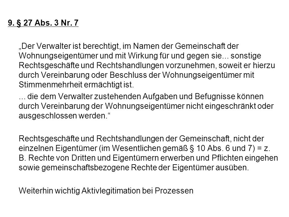 9. § 27 Abs. 3 Nr. 7 Der Verwalter ist berechtigt, im Namen der Gemeinschaft der Wohnungseigentümer und mit Wirkung für und gegen sie... sonstige Rech