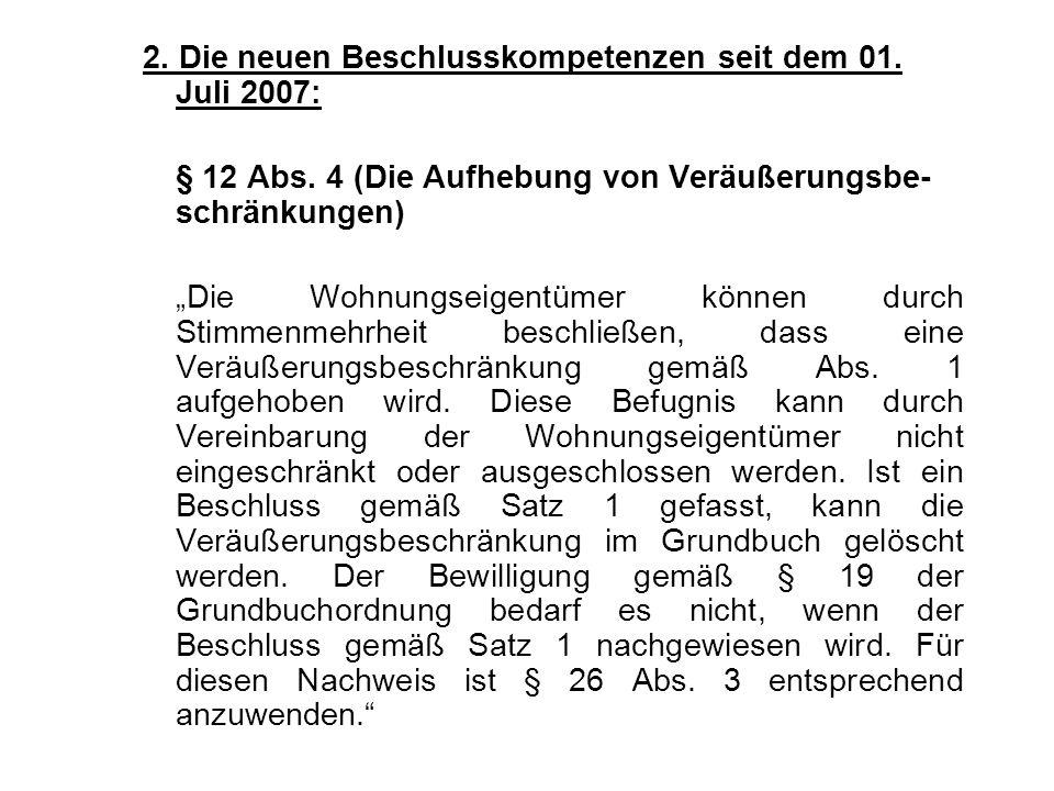 2. Die neuen Beschlusskompetenzen seit dem 01. Juli 2007: § 12 Abs. 4 (Die Aufhebung von Veräußerungsbe- schränkungen) Die Wohnungseigentümer können d