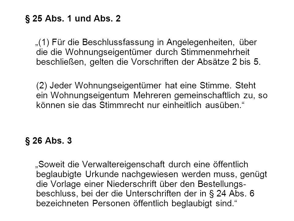 § 25 Abs. 1 und Abs. 2 (1) Für die Beschlussfassung in Angelegenheiten, über die die Wohnungseigentümer durch Stimmenmehrheit beschließen, gelten die