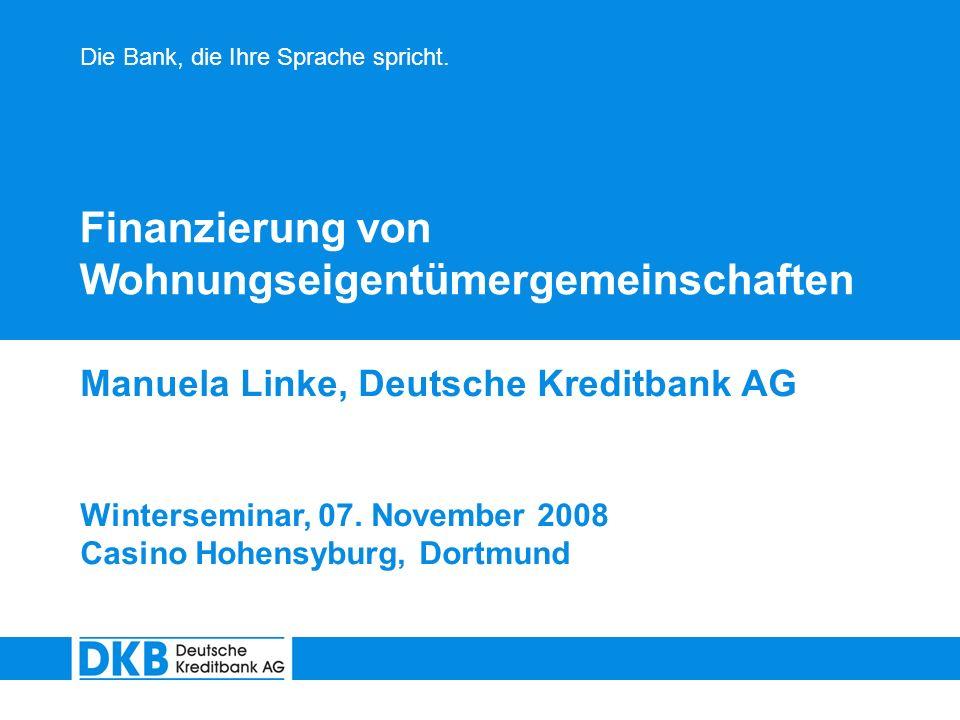 Die Bank, die Ihre Sprache spricht. Finanzierung von Wohnungseigentümergemeinschaften Manuela Linke, Deutsche Kreditbank AG Winterseminar, 07. Novembe
