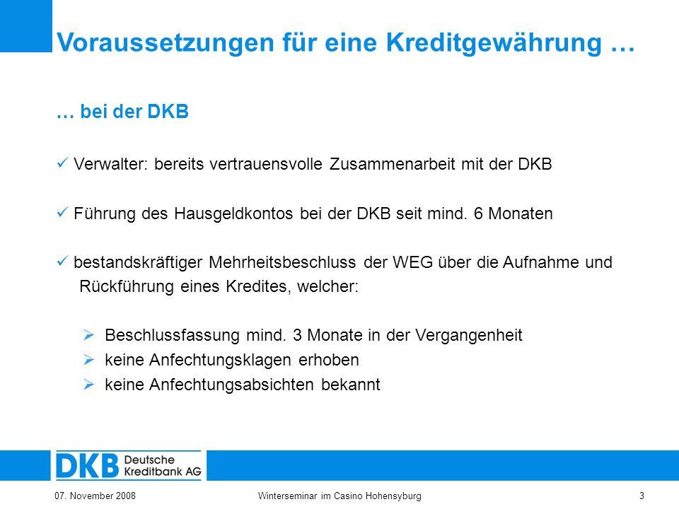 07. November 2008Winterseminar im Casino Hohensyburg3 Voraussetzungen für eine Kreditgewährung … … bei der DKB Verwalter: bereits vertrauensvolle Zusa