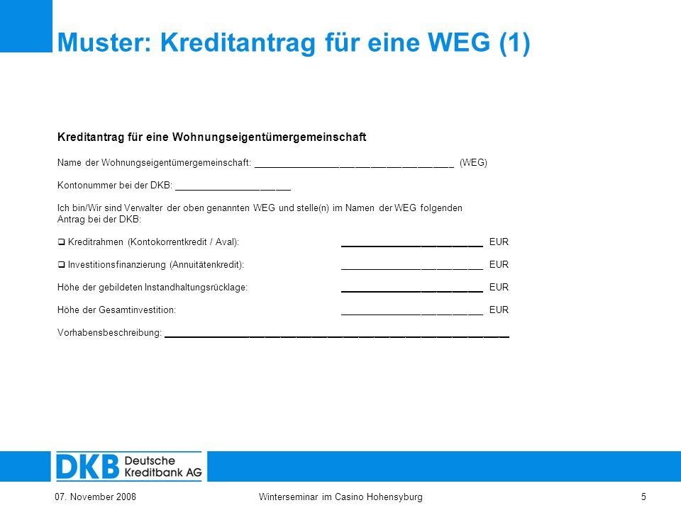 07. November 2008Winterseminar im Casino Hohensyburg5 Muster: Kreditantrag für eine WEG (1) Kreditantrag für eine Wohnungseigentümergemeinschaft Name