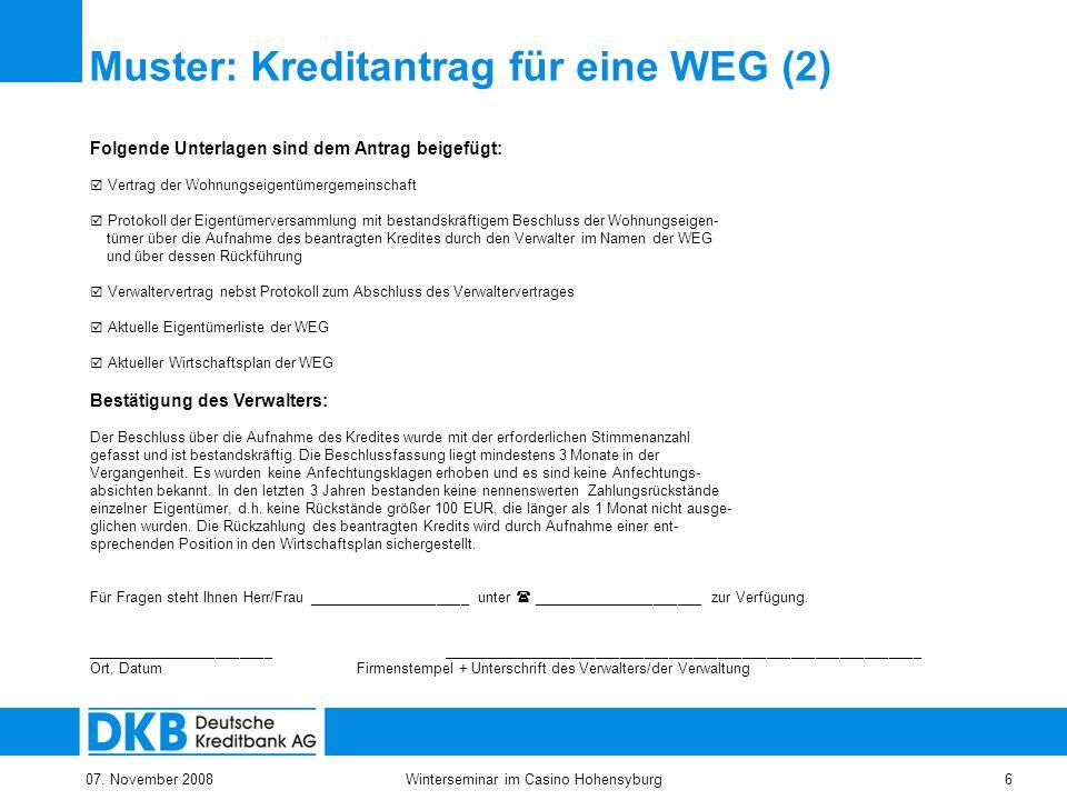 07. November 2008Winterseminar im Casino Hohensyburg6 Muster: Kreditantrag für eine WEG (2) Folgende Unterlagen sind dem Antrag beigefügt: Vertrag der