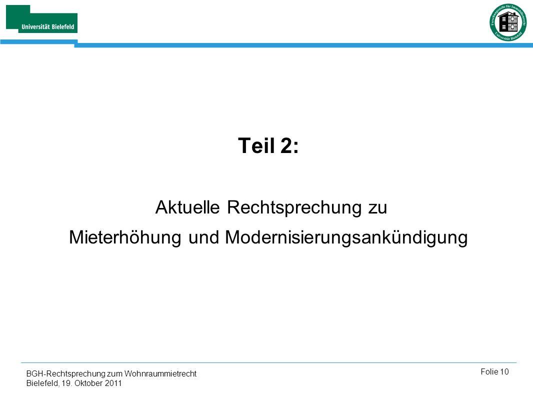 BGH-Rechtsprechung zum Wohnraummietrecht Bielefeld, 19. Oktober 2011 Folie 10 Teil 2: Aktuelle Rechtsprechung zu Mieterhöhung und Modernisierungsankün