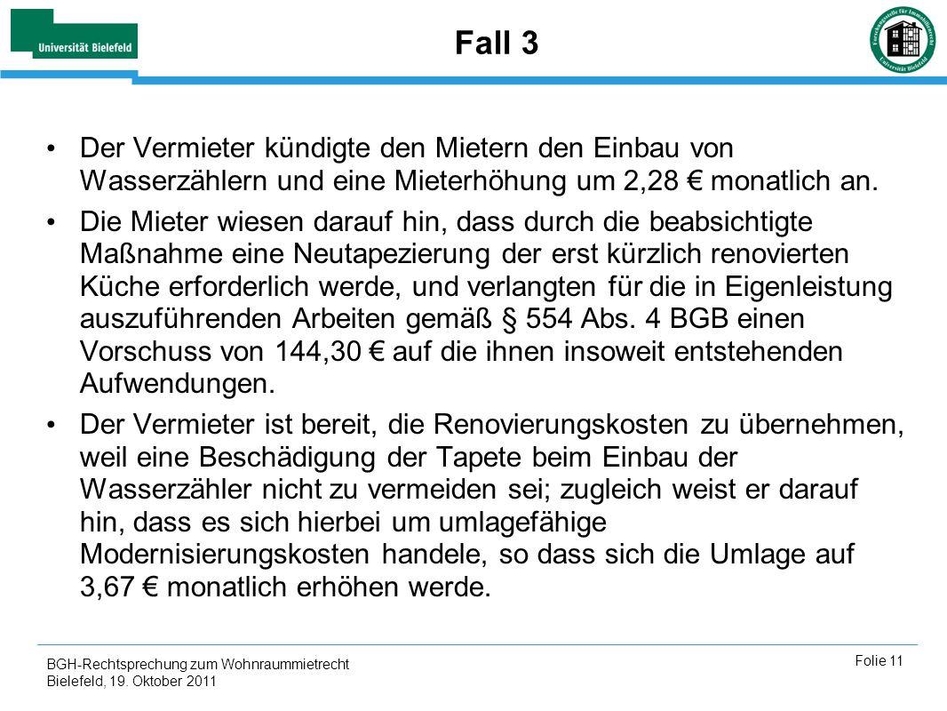 BGH-Rechtsprechung zum Wohnraummietrecht Bielefeld, 19. Oktober 2011 Folie 11 Fall 3 Der Vermieter kündigte den Mietern den Einbau von Wasserzählern u