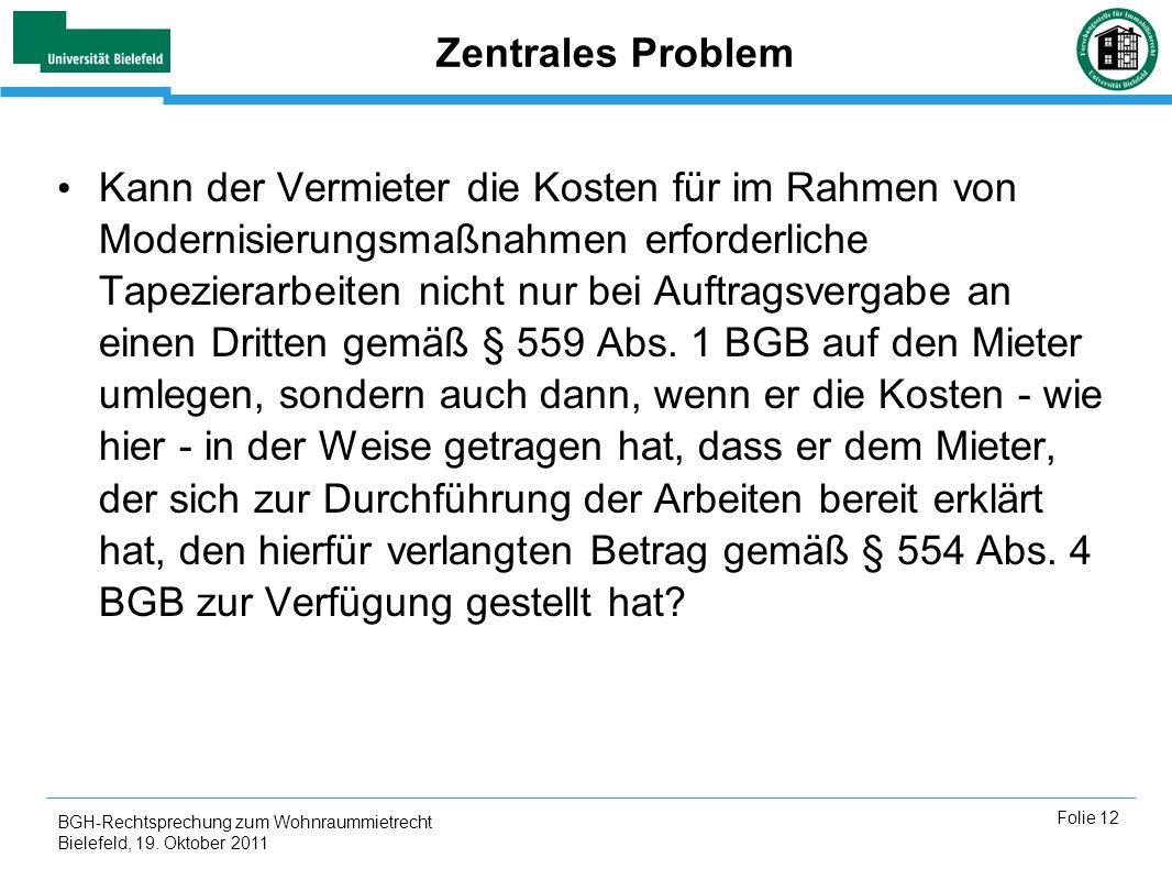 BGH-Rechtsprechung zum Wohnraummietrecht Bielefeld, 19. Oktober 2011 Folie 12 Zentrales Problem Kann der Vermieter die Kosten für im Rahmen von Modern