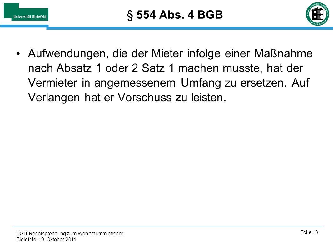 BGH-Rechtsprechung zum Wohnraummietrecht Bielefeld, 19. Oktober 2011 Folie 13 § 554 Abs. 4 BGB Aufwendungen, die der Mieter infolge einer Maßnahme nac
