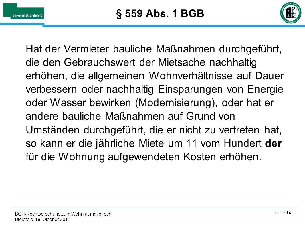 BGH-Rechtsprechung zum Wohnraummietrecht Bielefeld, 19. Oktober 2011 Folie 14 § 559 Abs. 1 BGB Hat der Vermieter bauliche Maßnahmen durchgeführt, die