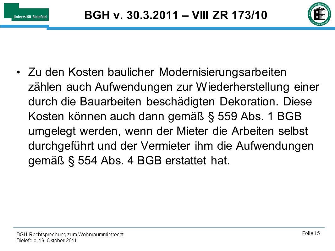 BGH-Rechtsprechung zum Wohnraummietrecht Bielefeld, 19. Oktober 2011 Folie 15 BGH v. 30.3.2011 – VIII ZR 173/10 Zu den Kosten baulicher Modernisierung