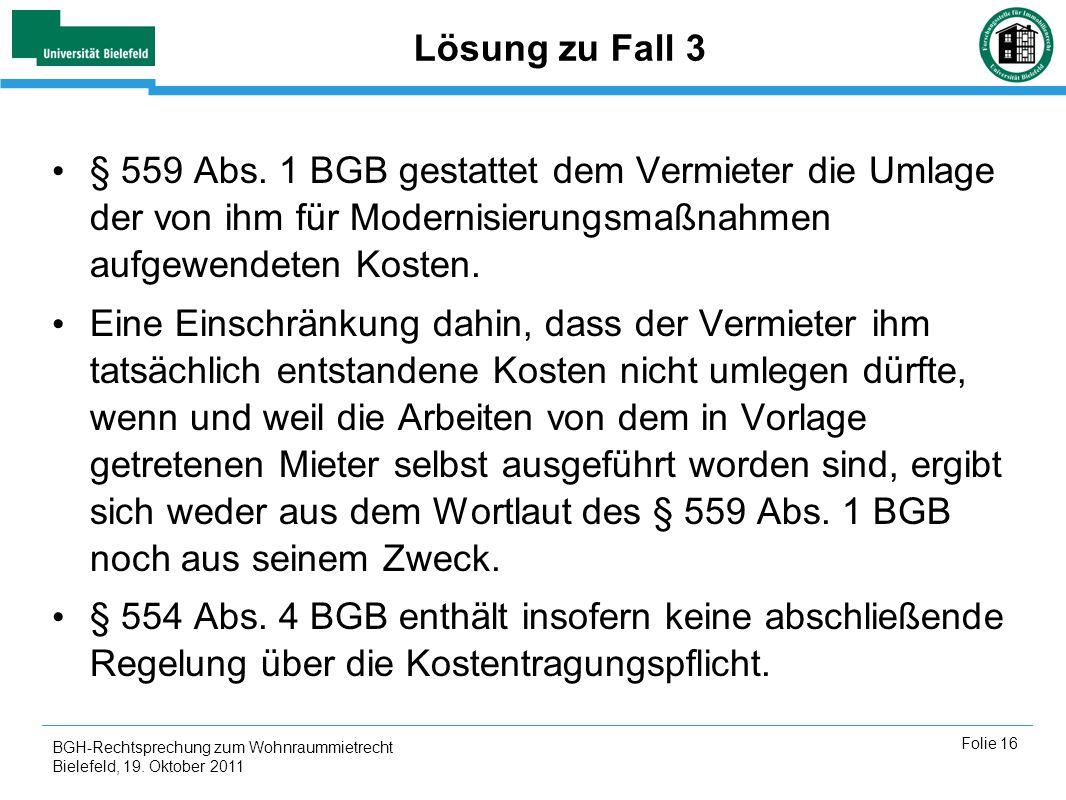 BGH-Rechtsprechung zum Wohnraummietrecht Bielefeld, 19. Oktober 2011 Folie 16 Lösung zu Fall 3 § 559 Abs. 1 BGB gestattet dem Vermieter die Umlage der