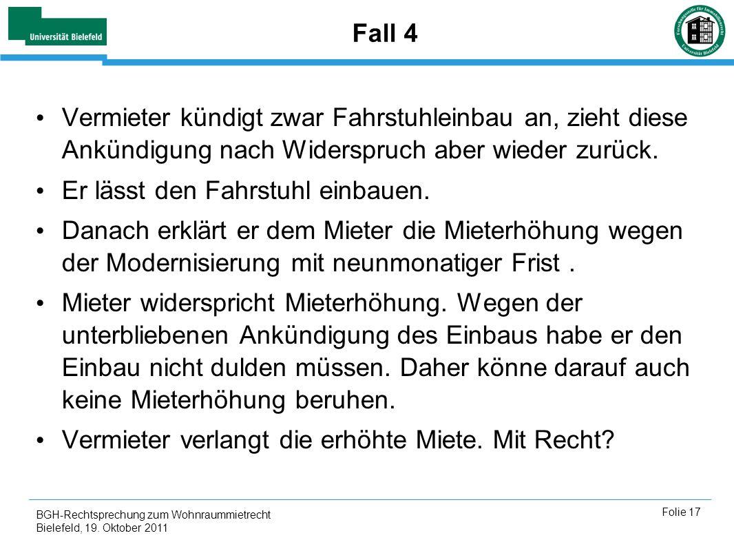 BGH-Rechtsprechung zum Wohnraummietrecht Bielefeld, 19. Oktober 2011 Folie 17 Fall 4 Vermieter kündigt zwar Fahrstuhleinbau an, zieht diese Ankündigun
