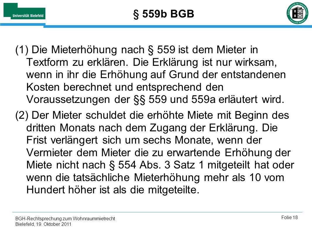 BGH-Rechtsprechung zum Wohnraummietrecht Bielefeld, 19. Oktober 2011 Folie 18 § 559b BGB (1) Die Mieterhöhung nach § 559 ist dem Mieter in Textform zu
