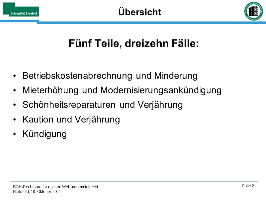 BGH-Rechtsprechung zum Wohnraummietrecht Bielefeld, 19. Oktober 2011 Folie 2 Übersicht Fünf Teile, dreizehn Fälle: Betriebskostenabrechnung und Minder