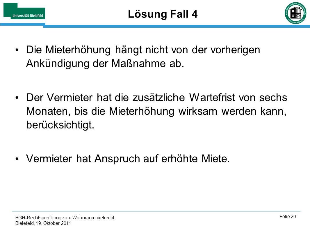 BGH-Rechtsprechung zum Wohnraummietrecht Bielefeld, 19. Oktober 2011 Folie 20 Lösung Fall 4 Die Mieterhöhung hängt nicht von der vorherigen Ankündigun