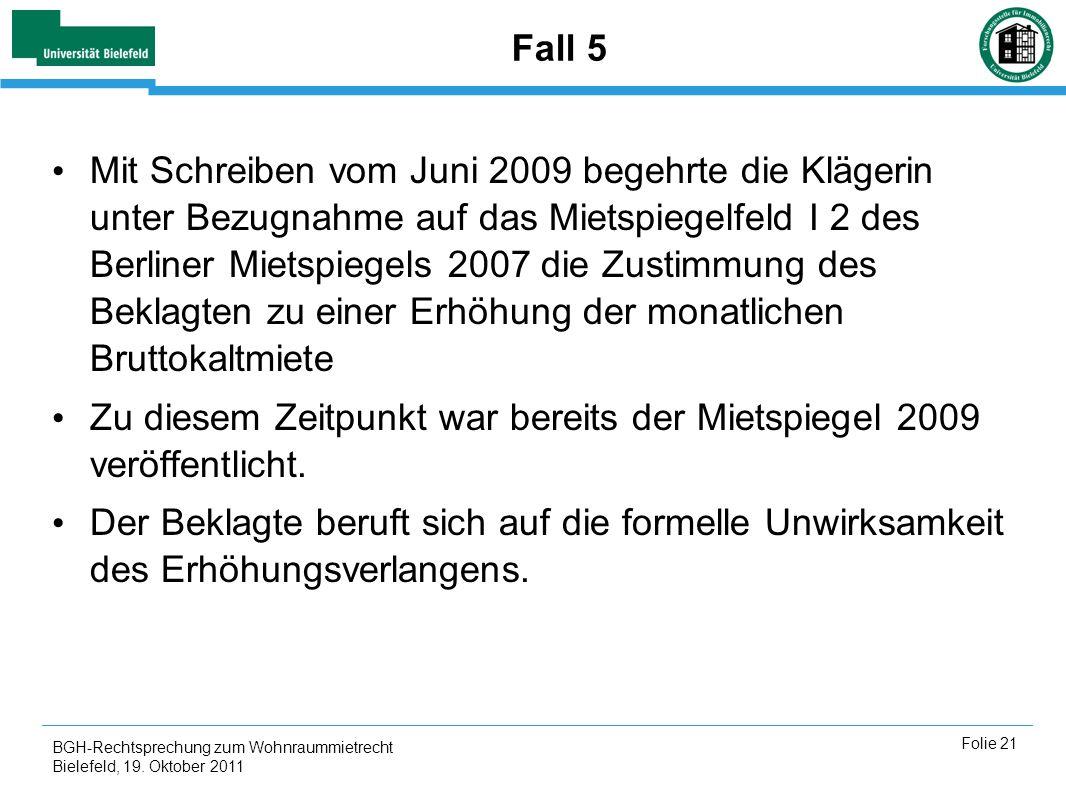 BGH-Rechtsprechung zum Wohnraummietrecht Bielefeld, 19. Oktober 2011 Folie 21 Fall 5 Mit Schreiben vom Juni 2009 begehrte die Klägerin unter Bezugnahm