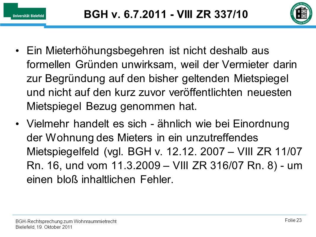 BGH-Rechtsprechung zum Wohnraummietrecht Bielefeld, 19. Oktober 2011 Folie 23 BGH v. 6.7.2011 - VIII ZR 337/10 Ein Mieterhöhungsbegehren ist nicht des
