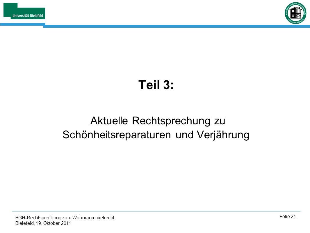 BGH-Rechtsprechung zum Wohnraummietrecht Bielefeld, 19. Oktober 2011 Folie 24 Teil 3: Aktuelle Rechtsprechung zu Schönheitsreparaturen und Verjährung