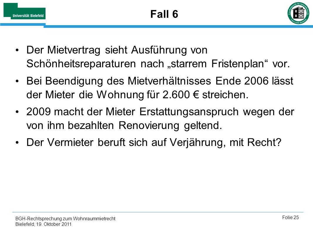 BGH-Rechtsprechung zum Wohnraummietrecht Bielefeld, 19. Oktober 2011 Folie 25 Fall 6 Der Mietvertrag sieht Ausführung von Schönheitsreparaturen nach s