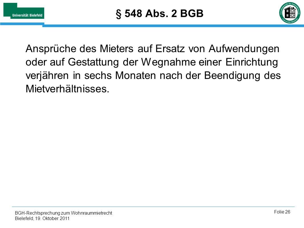 BGH-Rechtsprechung zum Wohnraummietrecht Bielefeld, 19. Oktober 2011 Folie 26 § 548 Abs. 2 BGB Ansprüche des Mieters auf Ersatz von Aufwendungen oder
