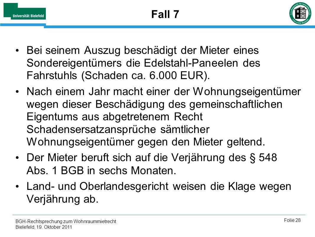BGH-Rechtsprechung zum Wohnraummietrecht Bielefeld, 19. Oktober 2011 Folie 28 Fall 7 Bei seinem Auszug beschädigt der Mieter eines Sondereigentümers d