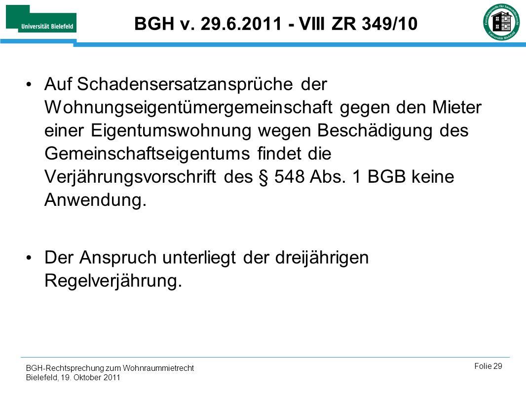 BGH-Rechtsprechung zum Wohnraummietrecht Bielefeld, 19. Oktober 2011 Folie 29 BGH v. 29.6.2011 - VIII ZR 349/10 Auf Schadensersatzansprüche der Wohnun