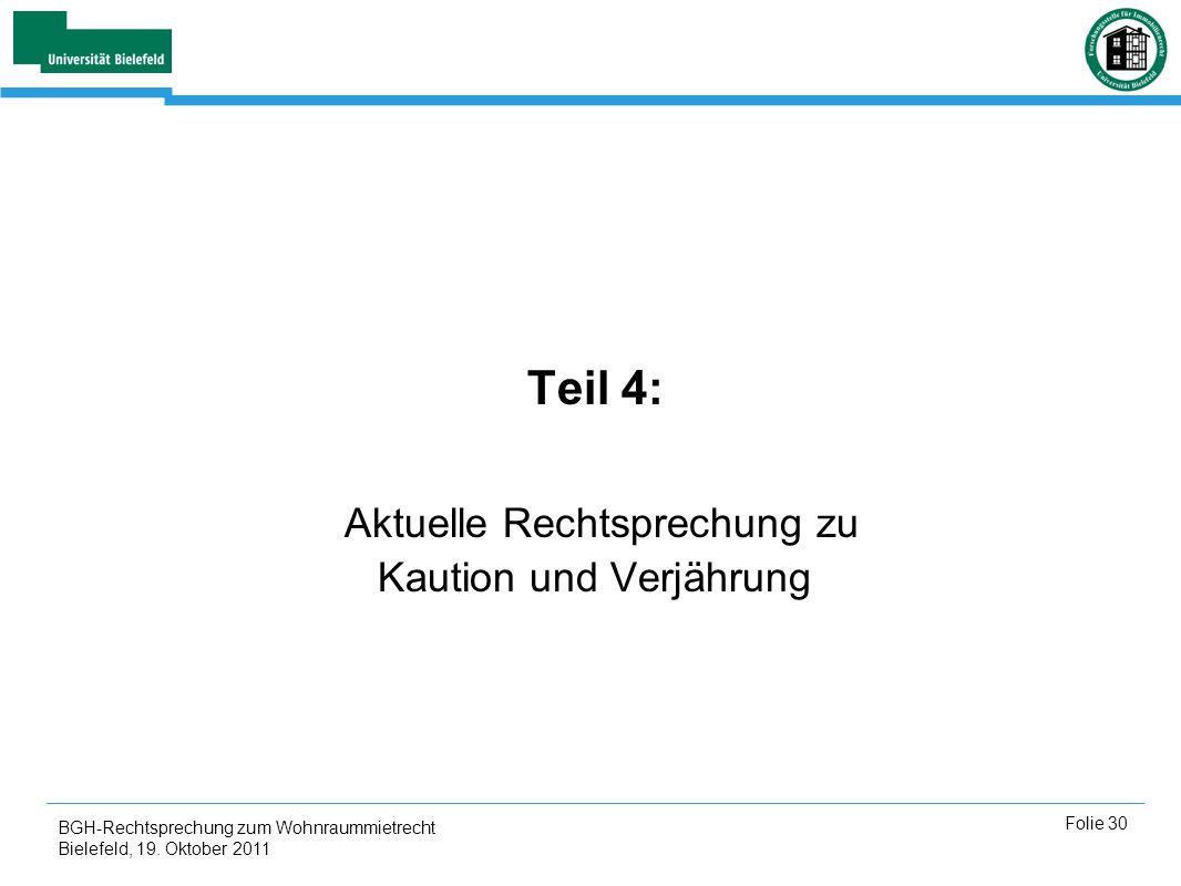 BGH-Rechtsprechung zum Wohnraummietrecht Bielefeld, 19. Oktober 2011 Folie 30 Teil 4: Aktuelle Rechtsprechung zu Kaution und Verjährung