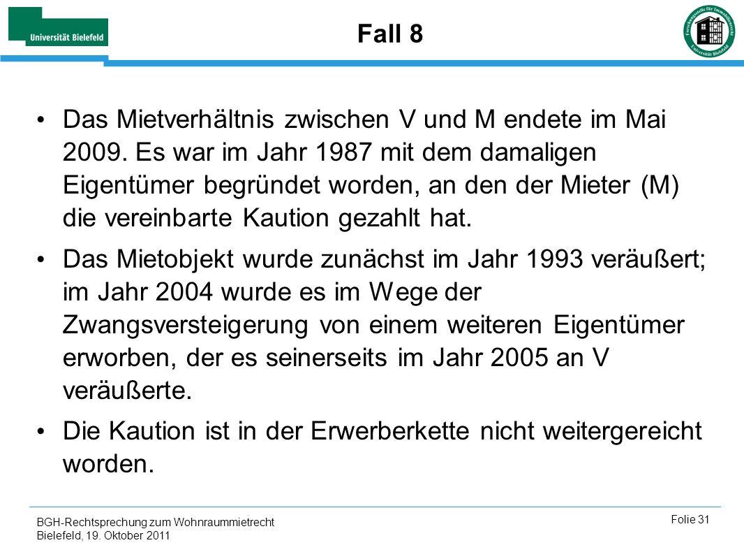 BGH-Rechtsprechung zum Wohnraummietrecht Bielefeld, 19. Oktober 2011 Folie 31 Fall 8 Das Mietverhältnis zwischen V und M endete im Mai 2009. Es war im
